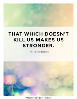 doesnt-kill-us-makes-us-stronger
