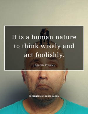 human-nature-think-wisely-act-foolishly