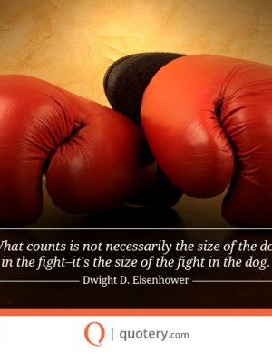 What counts is not necessarily the size of the dog in the fight–it's the size of the fight in the dog.