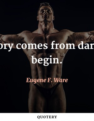 all-glory-comes-from-daring-to-begin