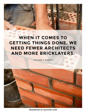 fewer-architects-and-more-bricklayers