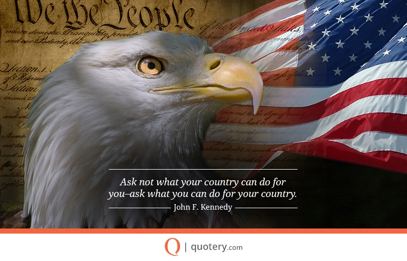 """Ask not what your country can do for you — ask what you can do for your country."" — John F. Kennedy"