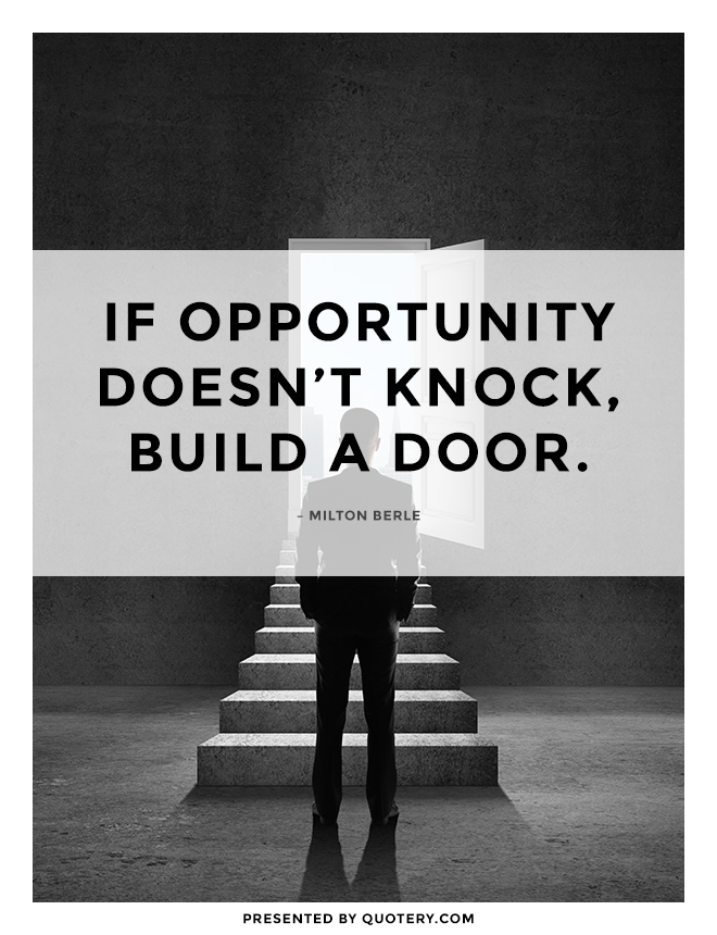 """""""If opportunity doesn't knock, build a door."""" — Milton Berle"""