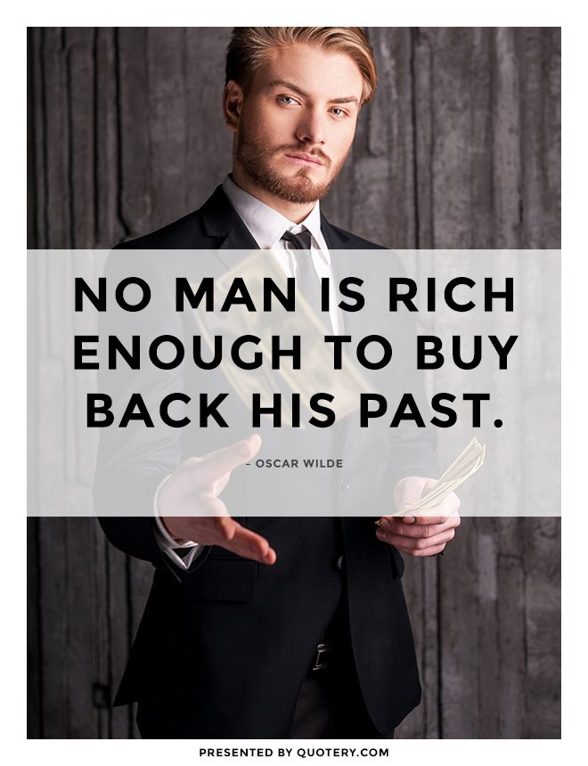 """No man is rich enough to buy back his past."" — Oscar Wilde"