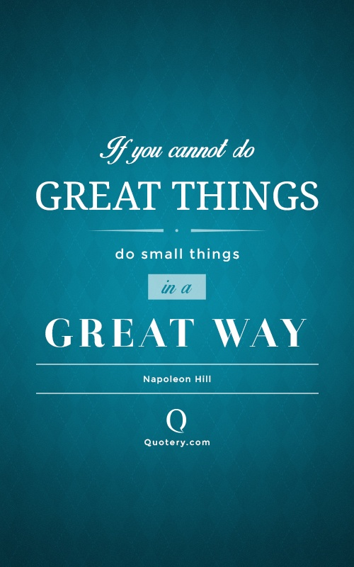Quote If You Cannot Do Great Things Do Small