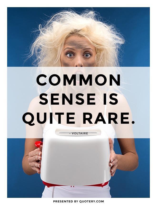 """""""Common sense is quite rare."""" — Voltaire"""