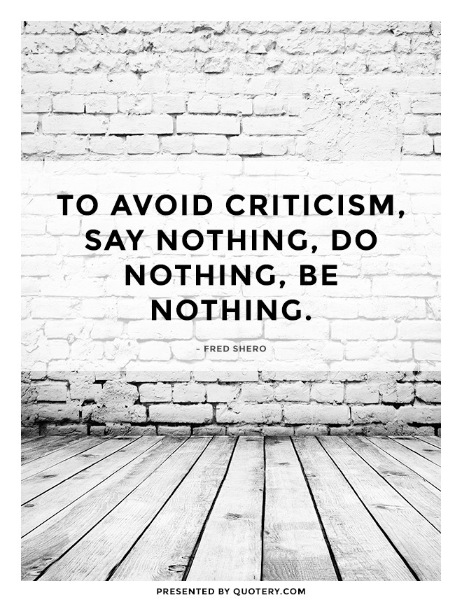 """To avoid criticism, say nothing, do nothing, be nothing."" — Fred Shero"