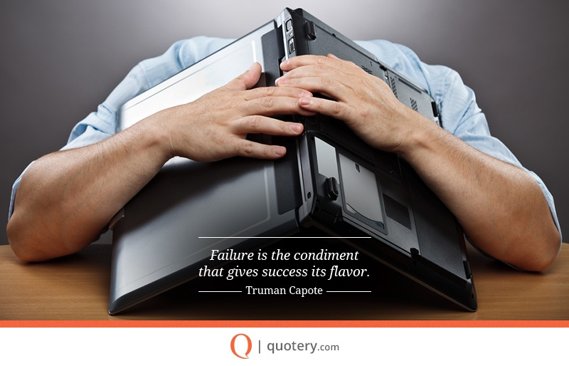"""Failure is the condiment that gives success its flavor."" — Truman Capote"