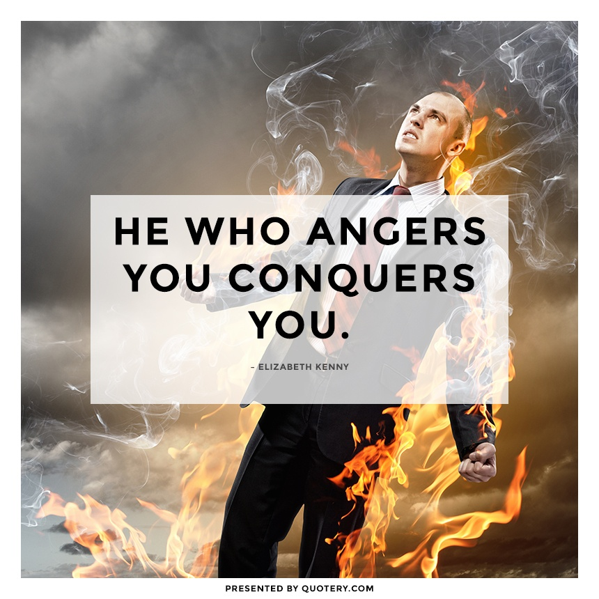 """He who angers you conquers you."" — Elizabeth Kenny"