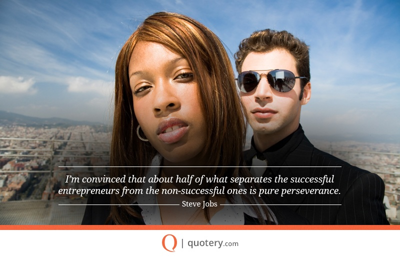 """""""I'm convinced that about half of what separates the successful entrepreneurs from the non-successful ones is pure perseverance."""" — Steve Jobs"""