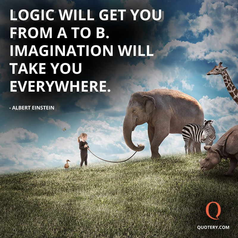 """Logic will get you from A to B. Imagination will take you everywhere."" — Albert Einstein"