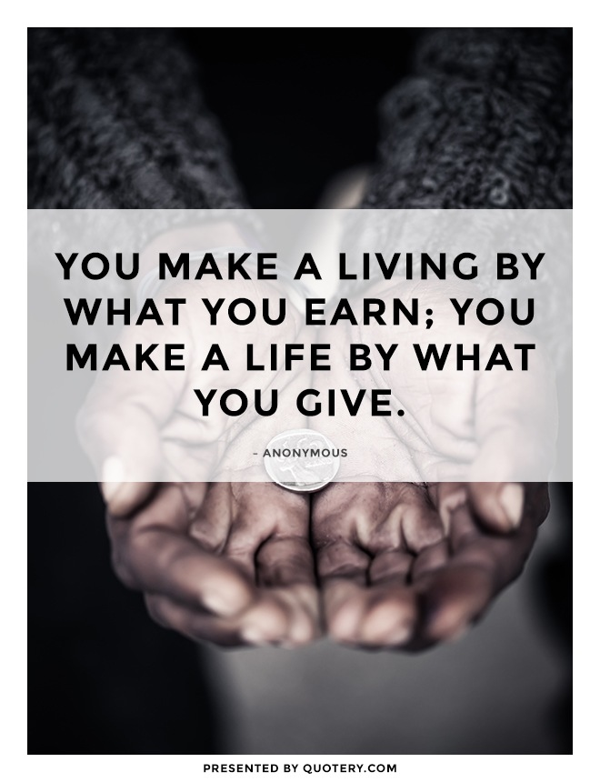 """You make a living by what you get; you make a life by what you give."" — Winston Churchill"