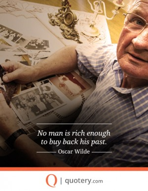 No man is rich enough to buy back his past.