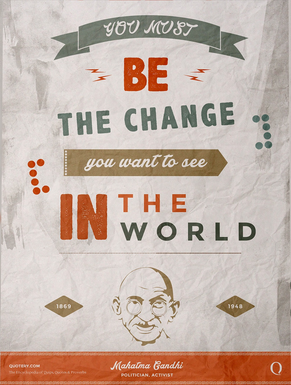 """You must be the change that you wish to see in the world."" — Mohandas Karamchand Gandhi"