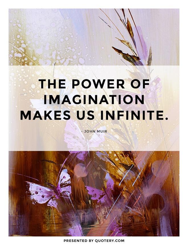 """The power of imagination makes us infinite."" — John Muir"