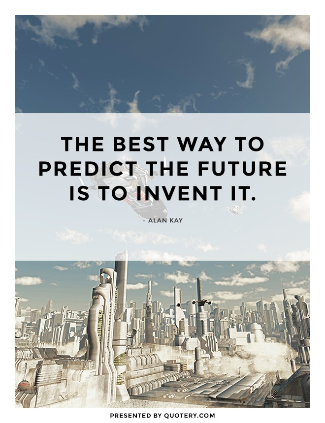 """The future cannot be predicted, but futures can be invented."" — Dennis Gabor"