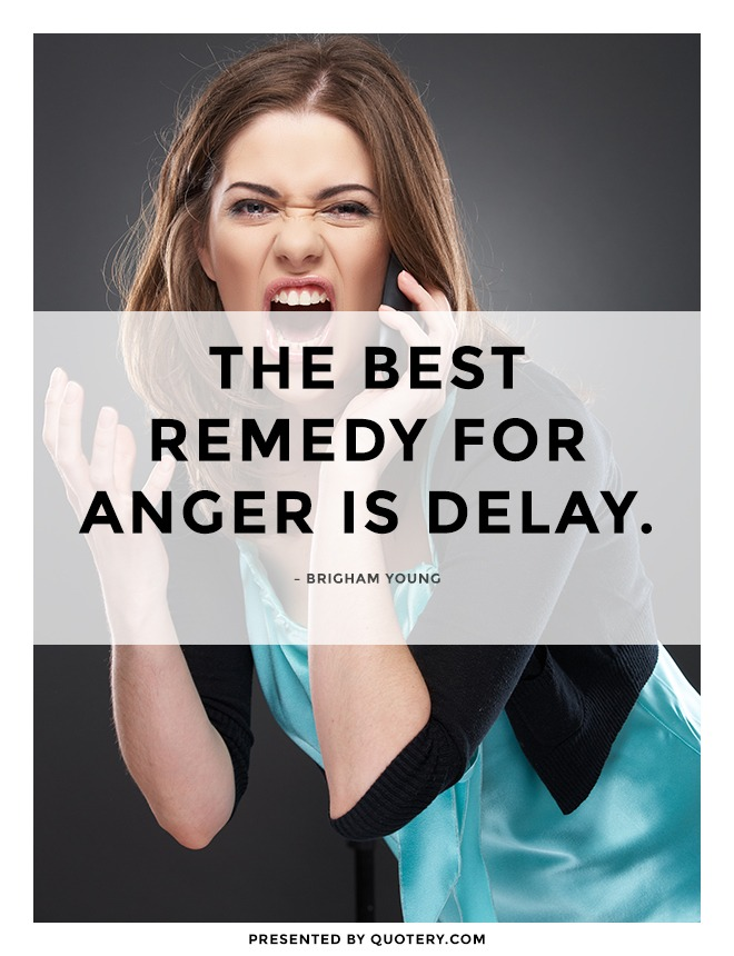 """The best remedy for anger is delay."" — Brigham Young"
