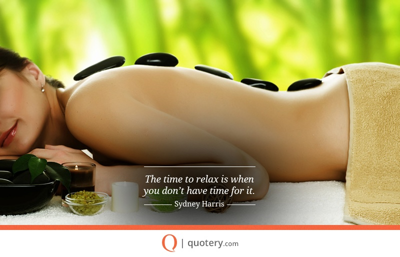 """The time to relax is when you don't have time for it."" — Sydney J. Harris"