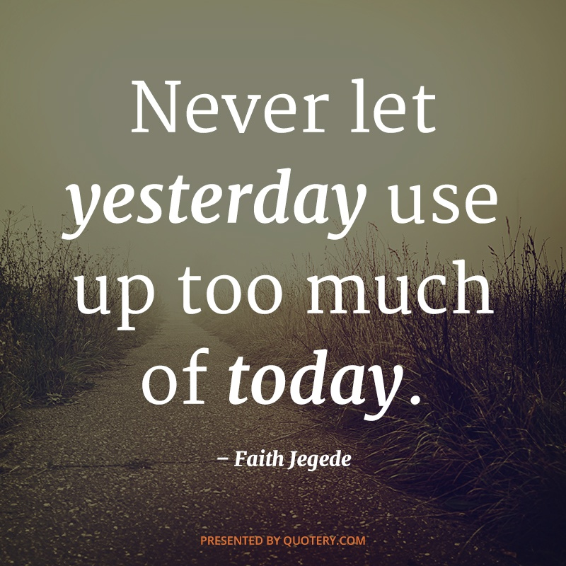 """Never let yesterday use up too much of today."" — Will Rogers"