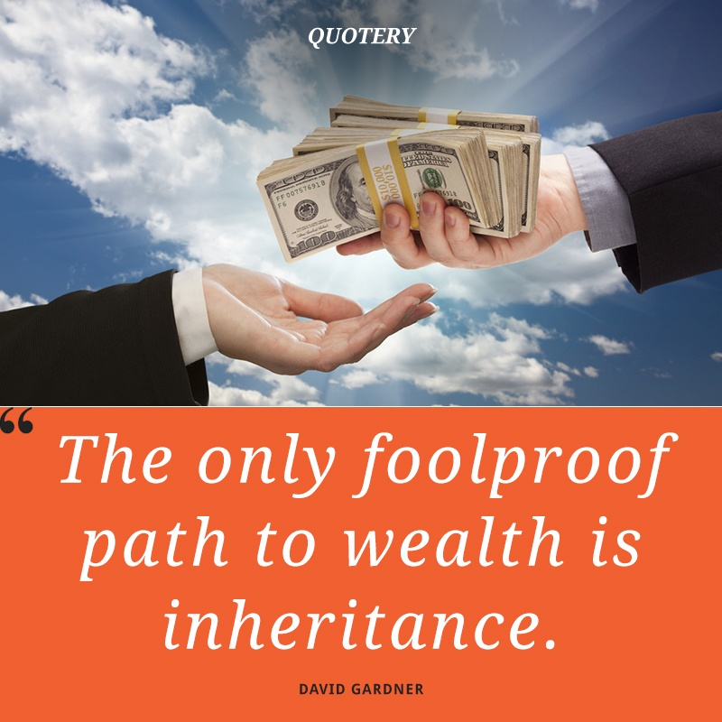 """The only foolproof path to wealth is inheritance."" — David Gardner"