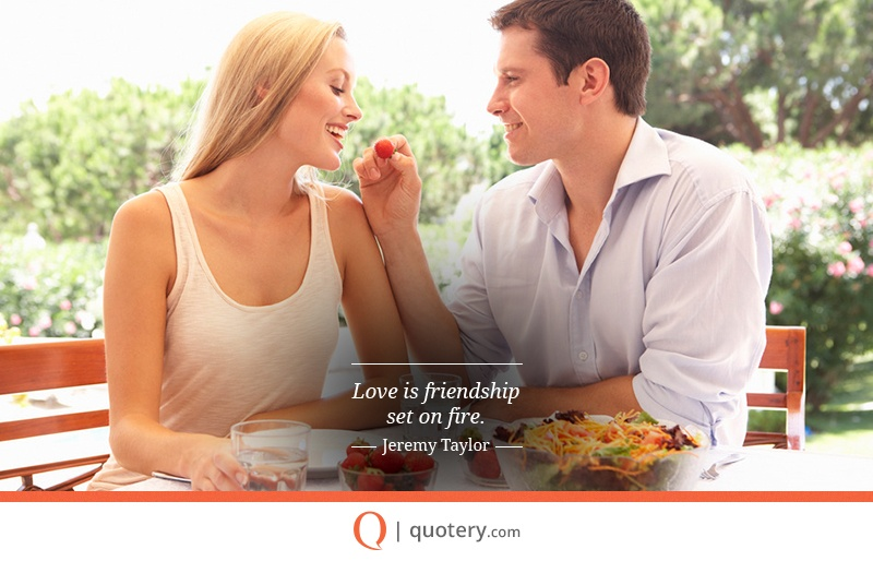 """Love is friendship set on fire."" — Jeremy Taylor"