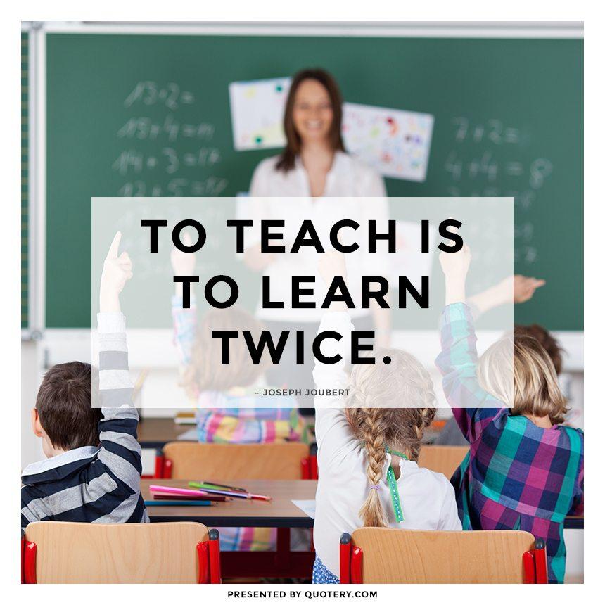 """To teach is to learn twice."" — Joseph Joubert"