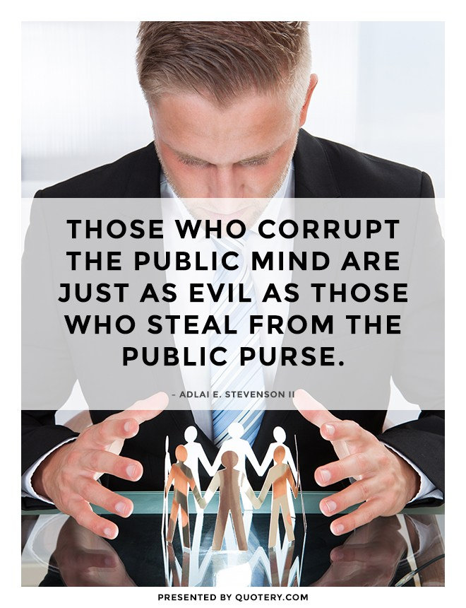 """Those who corrupt the public mind are just as evil as those who steal from the public purse."" — Adlai E. Stevenson (II)"
