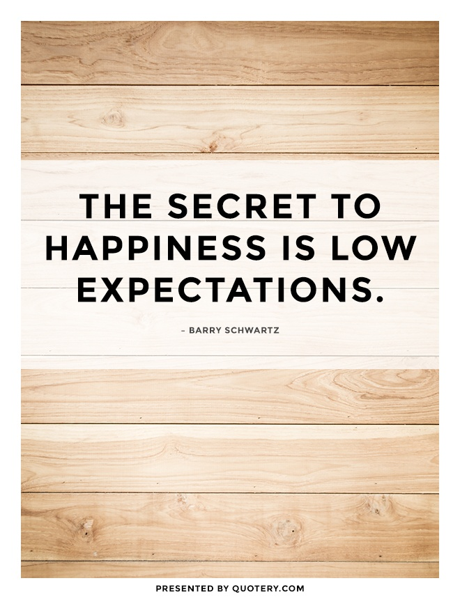 Quote | The Secret to Happiness Is Low Expectations