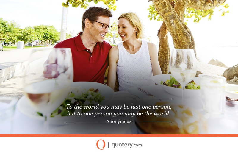 """To the world you may be just one person, but to one person you may be the world."" — Brandi Snyder"