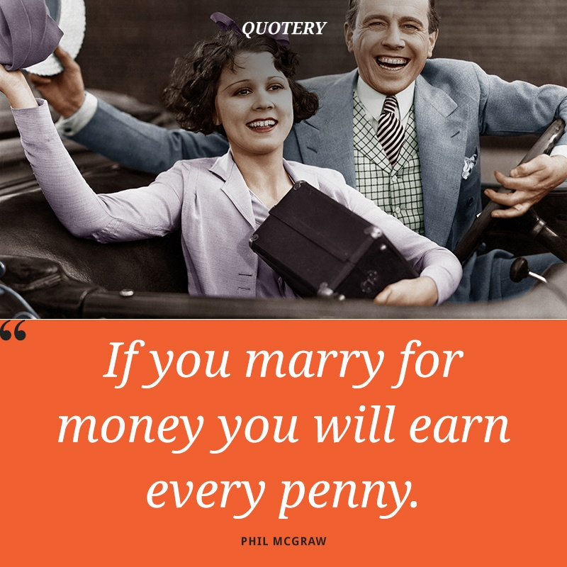 """If you marry for money you will earn every penny."" — Phil McGraw"