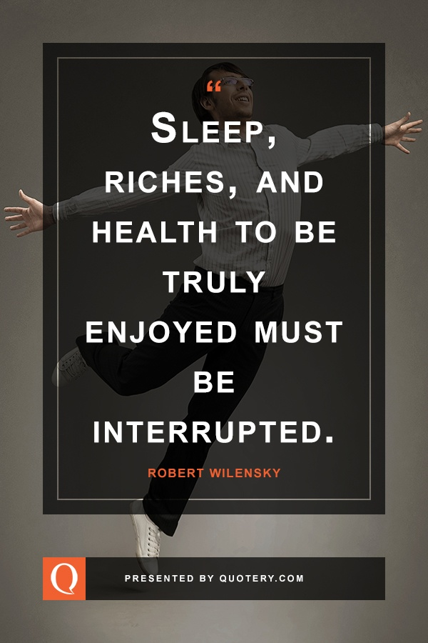 """Sleep, riches, and health to be truly enjoyed must be interrupted."" — Johann Paul Friedrich Richter"