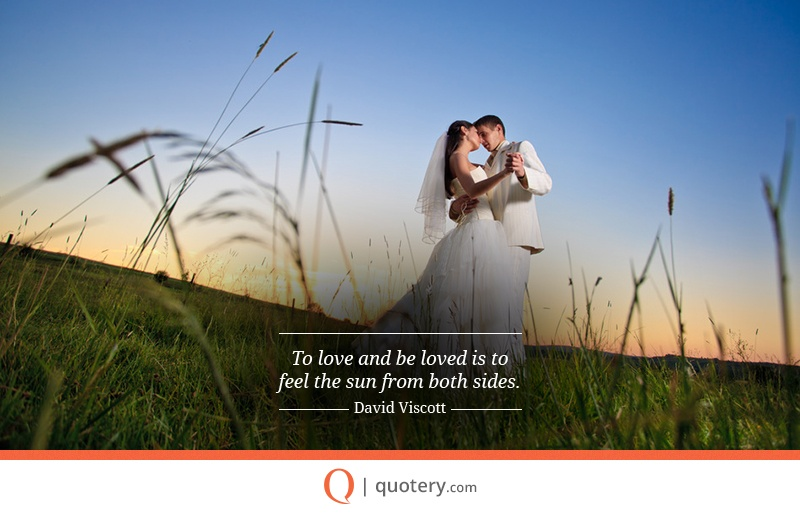 """To love and be loved is to feel the sun from both sides."" — David Viscott"