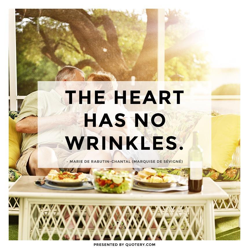 """""""The heart has no wrinkles."""" — Marie de Rabutin-Chantal (Marquise de Sévigné)"""