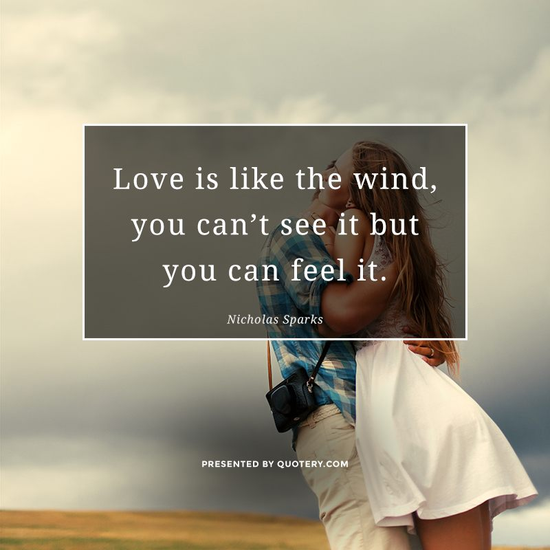 """Love is like the wind, you can't see it but you can feel it."" — Nicholas Sparks"