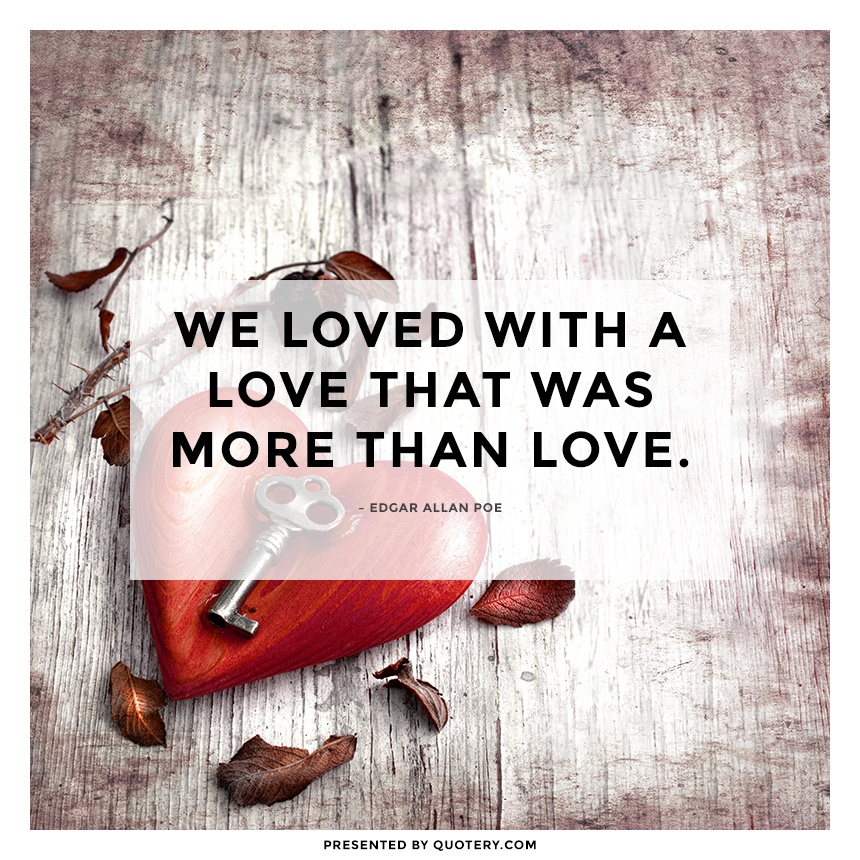 """We loved with a love that was more than love."" — Edgar Allan Poe"