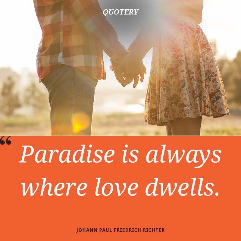 """Paradise is always where love dwells."" — Johann Paul Friedrich Richter"