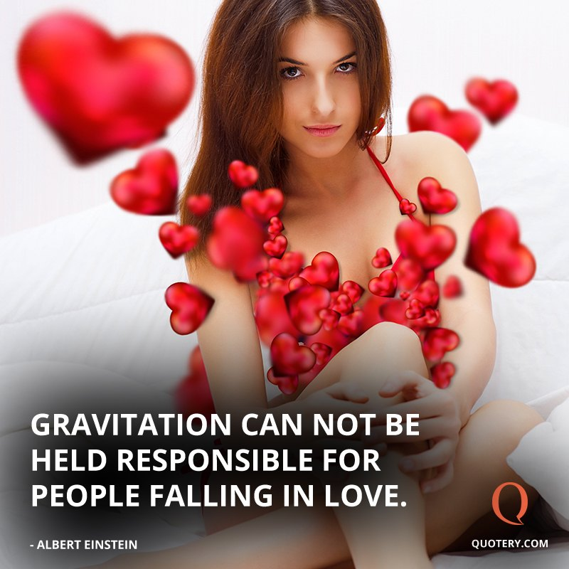 """Gravitation can not be held responsible for people falling in love."" — Albert Einstein"