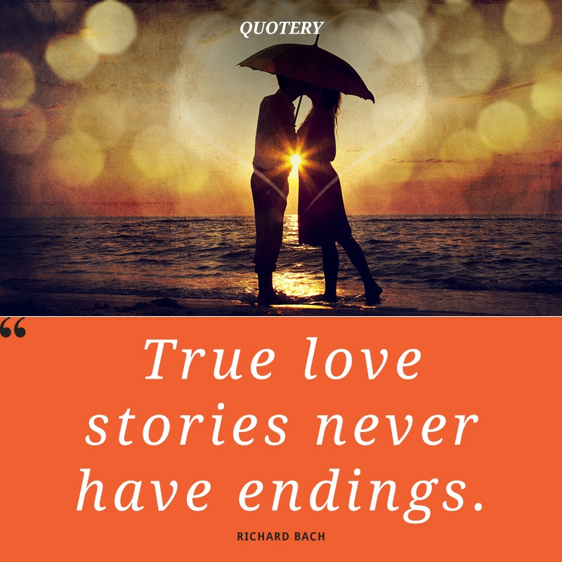 """True love stories never have endings."" — Richard Bach"