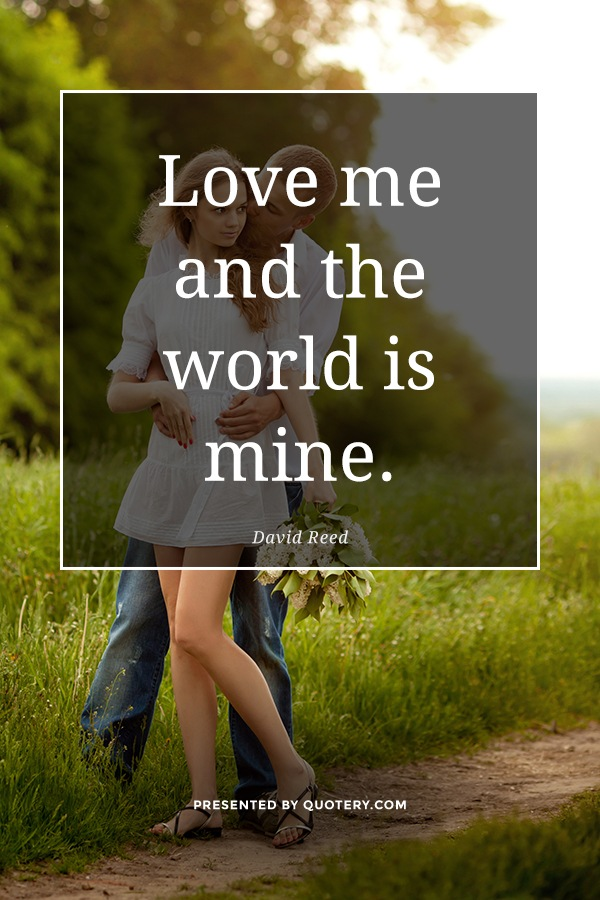 """""""Love me and the world is mine."""" — David Reed"""