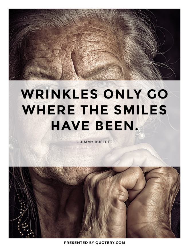 """""""Wrinkles should merely indicate where smiles have been."""" — Mark Twain"""