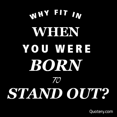 """""""Why are you trying so hard to fit in when you were born to stand out?"""" — Jenny Bicks"""
