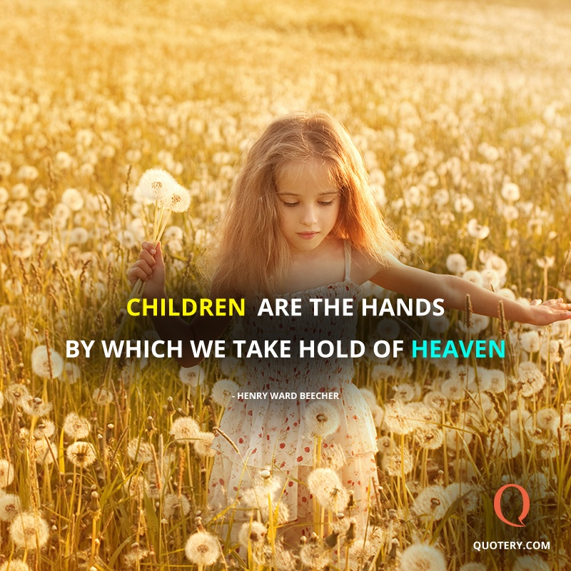"""""""Children are the hands by which we take hold of heaven."""" — Henry Ward Beecher"""