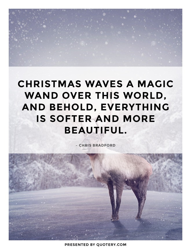 """Christmas waves a magic wand over this world, and behold, everything is softer and more beautiful."" — Norman Vincent Peale"