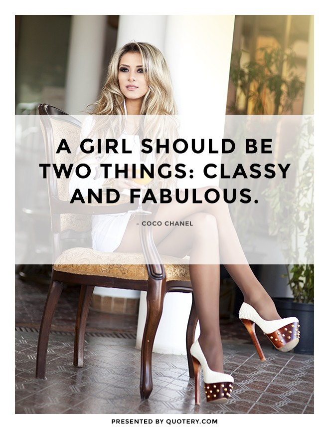 """A girl should be two things: classy and fabulous."" — Coco Chanel"