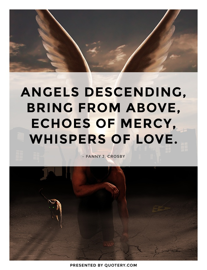 """Angels descending, bring from above,