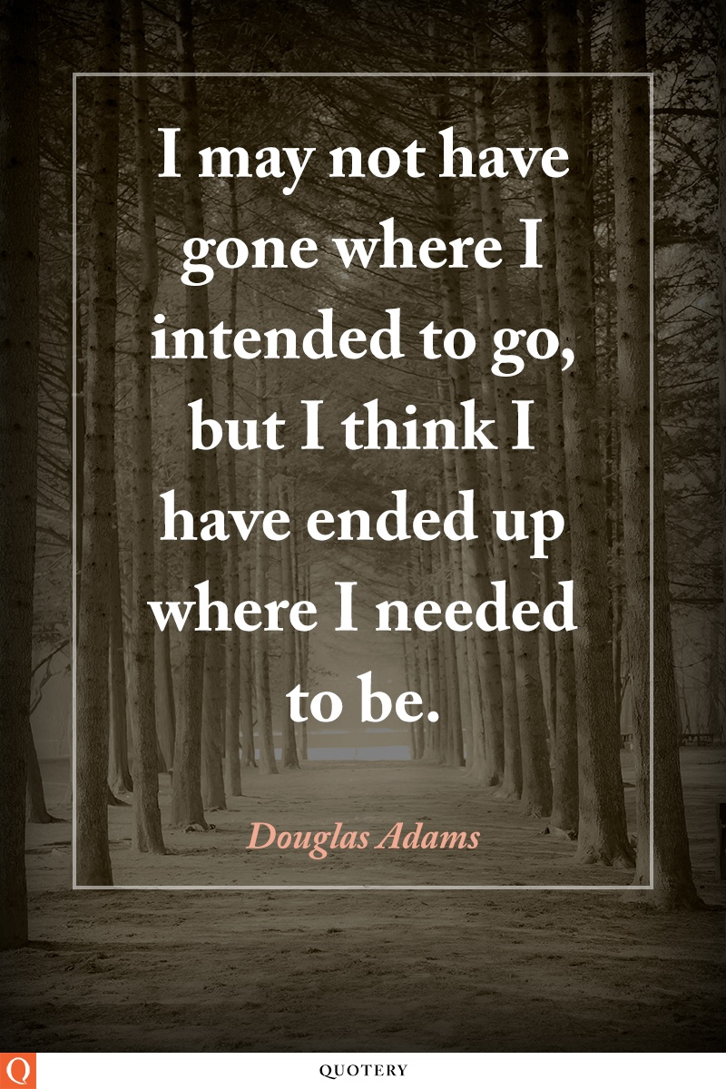 """""""<span style=""""color: #181818;"""">I may not have gone where I intended to go, but I think I have ended up where I needed to be.</span>"""" — Douglas Adams"""