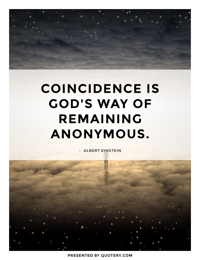 """""""Coincidence is God's way of remaining anonymous."""" — Albert Einstein"""