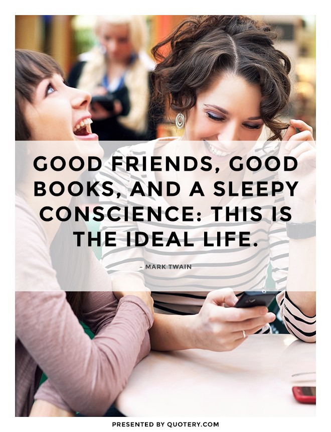 """""""<span style=""""color: #181818;"""">Good friends, good books, and a sleepy conscience: this is the ideal life.</span>"""" — Mark Twain"""