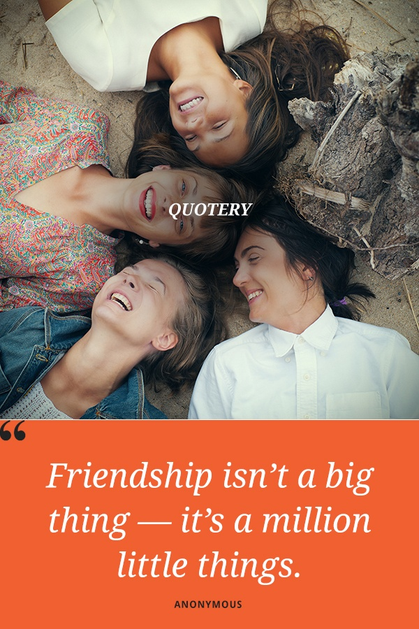 """""""Friendship isn't a big thing — it's a million little things."""" — Anonymous"""