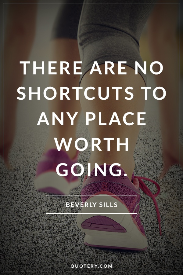 """<span style=""color: #1b1b1c;"">There are no shortcuts to any place worth going.</span>"" — Beverly Sills"